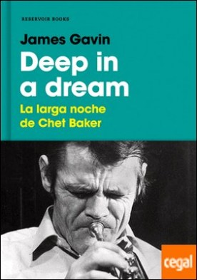 Deep in a dream . La larga noche de Chet Baker