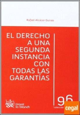 El derecho a una segunda instancia con todas las garantías por Alcacer Guirao, Rafael PDF