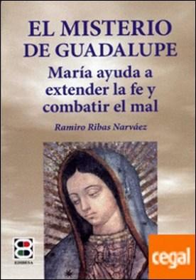 El misterio de Gudalupe . María ayuda a extender la fe y combatir el mal
