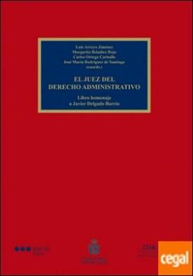 El juez del Derecho administrativo . Libro homenaje a Javier Delgado Barrio