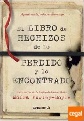 El libro de los hechizos de lo perdido y lo encontrado . ¿Qué dejarías escapar? ¿Qué es lo que no soportarías perder? por Fowley-Doyle, Moïra