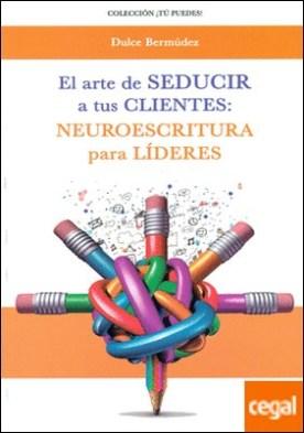 EL ARTE DE SEDUCIR A TUS CLIENTES: NEUROESCRITURA PARA LÍDERES