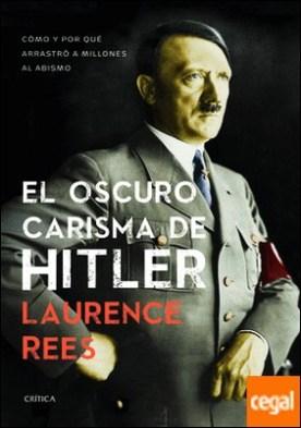 El oscuro carisma de Hitler . Cómo y por qué arrastró a millones al abismo