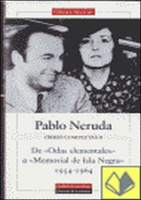 De 'Odas elementales' a 'Memorial de Isla Negra' (1954-1964) . Obras completas. Vol.II