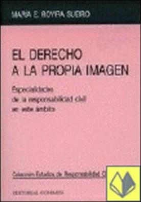 EL DERECHO A LA PROPIA IMAGEN. . Especialidades de la responsabilidad civil en este ámbito