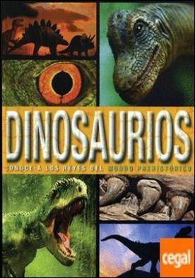 Enciclopedia dinosaurios . Conoce a los reyes del mundo prehistorico