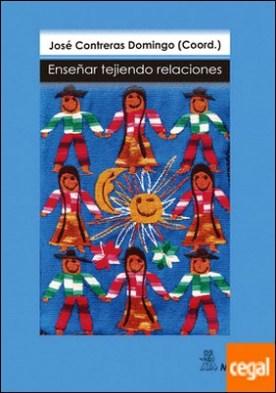 Enseñar tejiendo relaciones . Una aproximación narrativa a los docentes y a sus clases de Educación Infantil y Primaria
