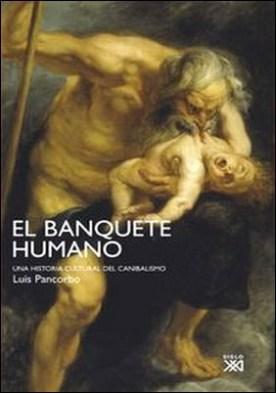 El banquete humano. Una historia cultural del canibalismo