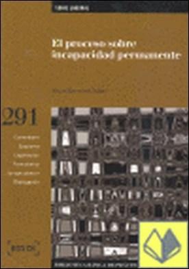 El proceso sobre incapacidad permanente . Biblioteca Básica de Práctica Procesal nº 291 por Berrocal Jaime, Á. PDF