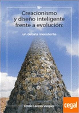 Creacionismo y Diseño Inteligente frente a Evolución . Un debate inexistente por Cáceres Vázquez, Emilio