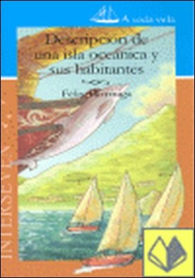 Descripción de una isla oceánica y sus habitantes . A TODA VELA por Martín Hormiga, Antonio Félix PDF