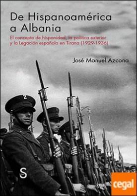 De Hispanoamérica a Albania . El concepto de Hispanidad, la política exterior y la legación Española en tirana (1929-1939)