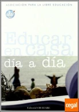 Educar en casa, día a día . ASOCIACION PARA LA LIBRE EDUCACION por ALE (ASOCIACION PARA LA LIBRE EDUCACION) PDF