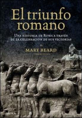 El triunfo romano. Una historia de Roma a través de la celebración de sus victorias