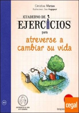 Cuaderno de ejercicios para atreverse a cambiar su vida . ¡Desarrollo mis potencialidades!