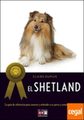 El Shetland . La guia de referencia para conocer y entender a su perro y comunicarse con él
