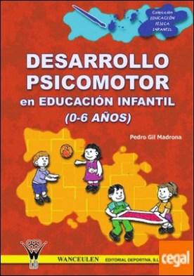 Desarrollo psicomotor en Educación Infantil de 0 a 6 años por Gil Madrona, Pedro PDF