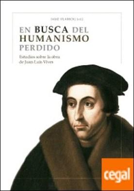 En busca del humanismo perdido . Estudios sobre la obra de Juan Luis Vives por Vilarroig Martín y otros, Jaime