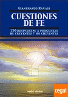 Cuestiones de fe . 150 respuestas a preguntas de creyentes y no creyentes por Ravasi, Gianfranco PDF