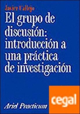 El grupo de discusión: Introducción a una práctica de Investigación
