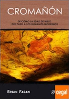 Cromañón . de cómo la Edad de Hielo dio paso a los humanos modernos por Fagan, Brian Murray PDF