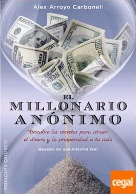 El millonario anónimo . DESCUBRE LOS SECRETOS PARA ATRAER EL DINERO Y LA PROSPERIDAD A... por Arroyo Carbonell, Alex PDF