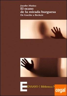 El ocaso de la mirada burguesa . De Goethe a Beckett