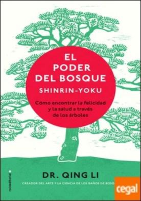 El poder del bosque. Shinrin-Yoku . Cómo encontrar la salud y la felicidad a través de los árboles