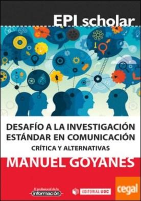 Desafío a la investigación estándar en comunicación . Crítica y alternativas