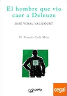 El hombre que vio caer a Deleuze por Vidal Valicourt, José PDF