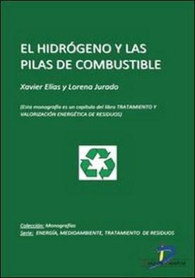 El hidrogeno y las pilas de combustible. Tratamiento y valorizacion energética de residuos por Xavier Elías Castells, Lorena Jurado De Gracia