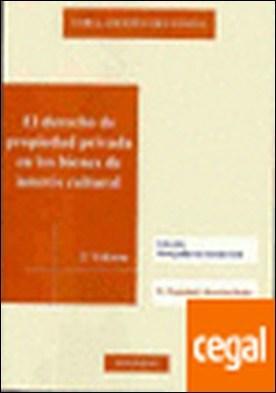 El derecho de propiedad privada en los bienes de interés cultural . Propiedad y Derechos Reales por Anguita Villanueva, Luis A. PDF
