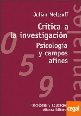 Crítica a la investigación . Psicología y campos afines