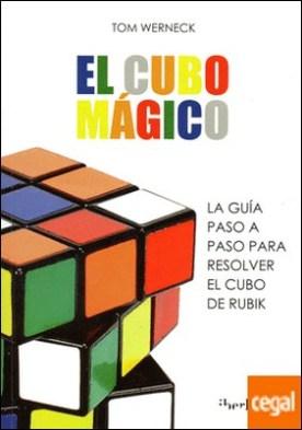 El cubo mágico . La guia paso a paso para resolver el cubo de Rubik
