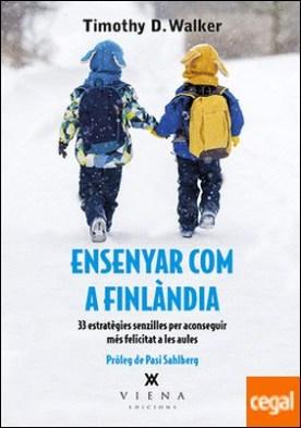 Ensenyar com a Finlàndia . 33 estratègies senzilles per aconseguir més felicitat a les aules
