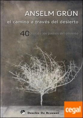 El camino a través del desierto . 40 dichos de los padres del desierto