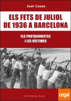 Els fets de juliol de 1936 a Barcelona . Els protagonistes i les víctimes
