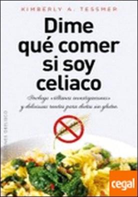 Dime qué comer si soy celiaco . Incluye ultimas investigaciones y deliciosas recetas para dietas sin gluten