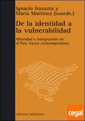 De la identidad a la vulnerabilidad . alteridad e integración en el País Vasco contemporáneo