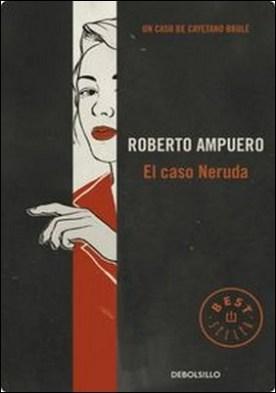 El caso Neruda por Roberto Ampuero