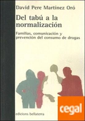 DEL TABÚ A LA NORMALIZACIÓN . Familias, comunicación y prevención del consumo de drogas