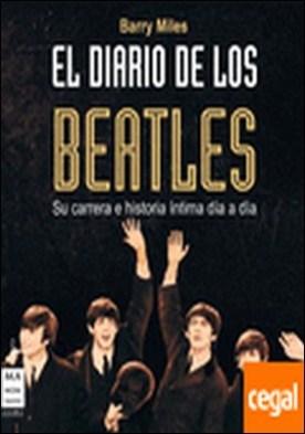 El diario de los Beatles . Su carrera e historia íntima día a día