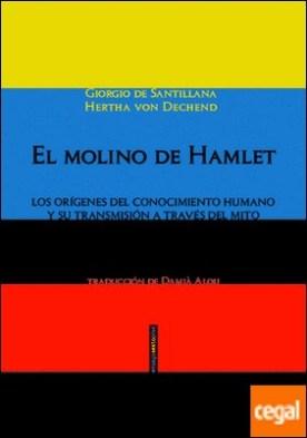 El molino de Hamlet . Los orígenes del conocimiento humano y su transmisión a través del mito
