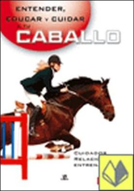 Entender, educar y cuidar a tu caballo