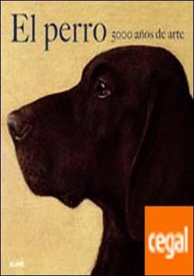El perro. 500 a¿os de arte . El perro. 500 años de arte por Pickeral, Tamsin PDF