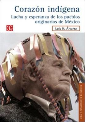 Corazón indígena. Lucha y esperanza de los pueblos originarios de México