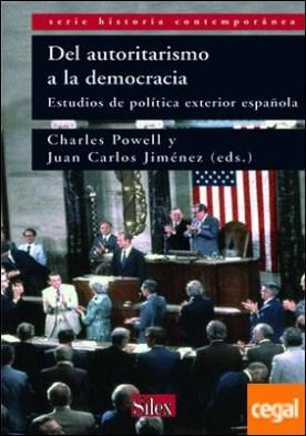 Del autoritarismo a la democracia . Estudios de política exterior