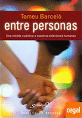 ENTRE PERSONAS. Una mirada cuántica a nuestras relaciones humanas . UNA MIRADA CUANTICA A NUESTRAS RELACIONES HUMANAS