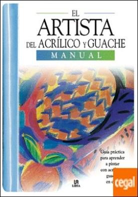 El Artista del Acrílico y Guache . Guía Práctica para Aprender a Pintar con Acrílico y Guache en Casa