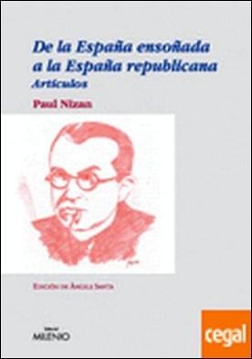 De la España ensoñada a la España republicana . Artículos por Paul Nizan